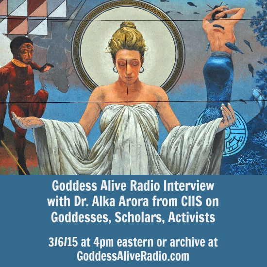 Goddess Alive Radio Interview with Dr Alka Arora CIIS on Goddesses Scholars Activists MotherHouse of the Goddess