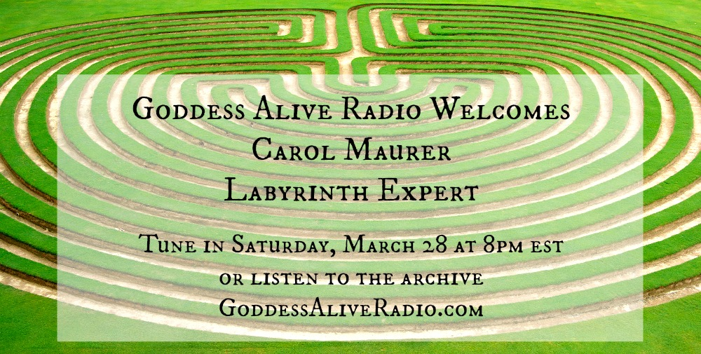 Goddess Alive Radio Welcomes Labyrinth Expert Carol Maurer MotherHouse of the Goddess