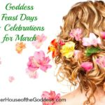 Goddess Feast Days and Celebrations for March from MotherHouse of the Goddess