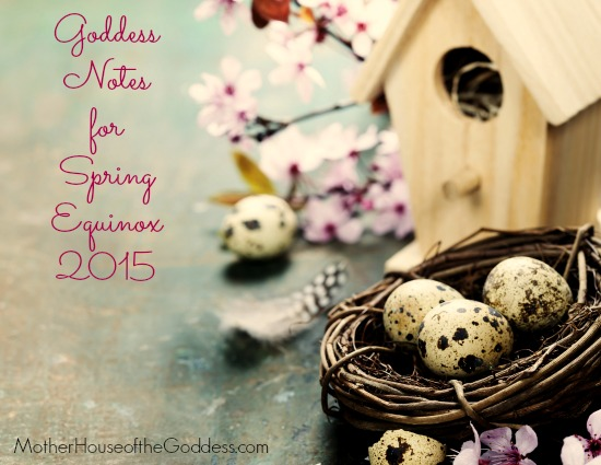 Goddess Notes for Spring Equinox 2015 MotherHouse of the Goddess