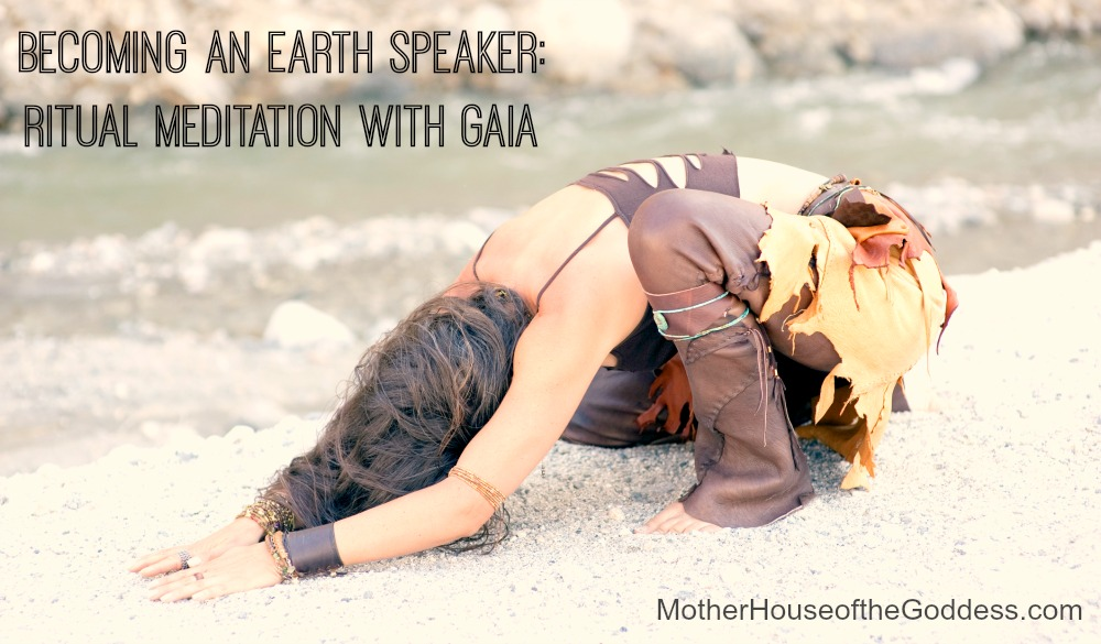 Becoming an Earth Speaker - Ritual Meditation with GAIA by Kimberly F Moore for MotherHouse of the Goddess