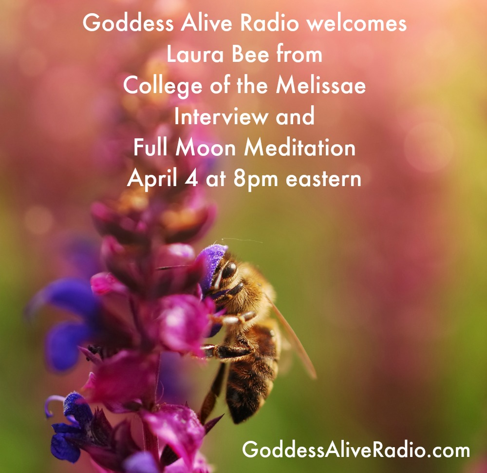 Goddess Alive Radio Welcomes Laura Bee from College of the Melissae Interview and Full Moon Meditation April 4 MotherHouse of the Goddess