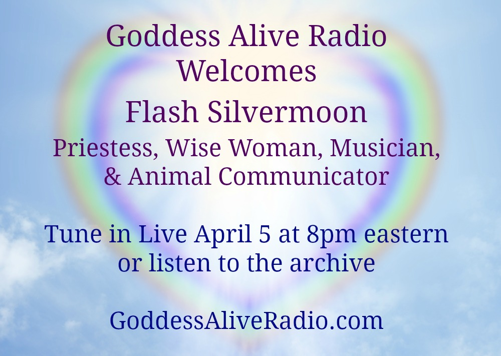Goddess Alive Radio Welcomes Priestess and Wise Women Flash Silvermoon MotherHouse of the Goddess