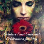 Goddess Feast Days and Celebrations for May from MotherHouse of the Goddess