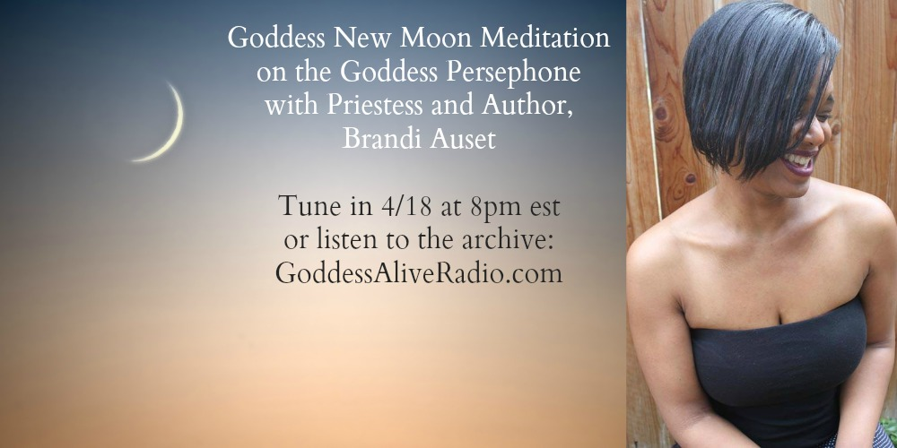 Goddess New Moon Meditation with Brandi Auset on the Goddess Persephone MotherHouse of the Goddess