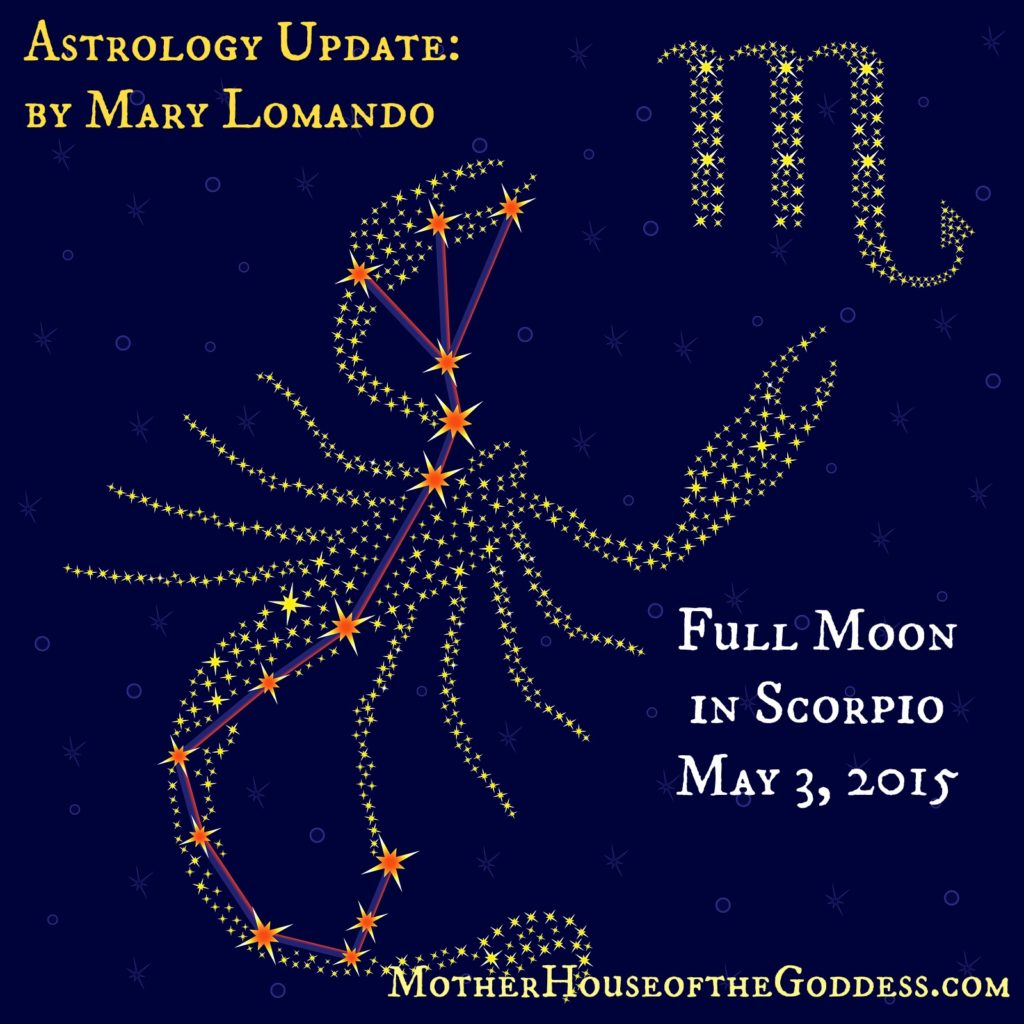 Astrology Update Full Moon in Scorpio May 3 by Mary Lomando on MOtherHouse of the Goddess