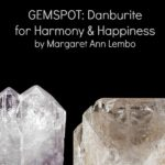 Gemspot - Danburite for Harmony and Happiness by Margaret Ann Lembo for MotherHouse of the Goddess