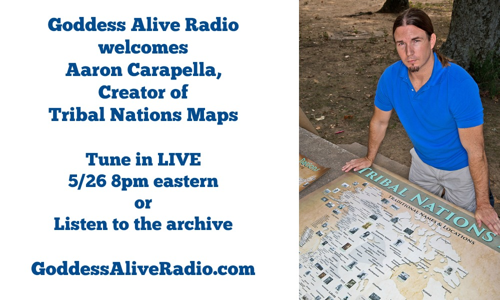 Goddess Alive Radio with Aaron Carapella - Creator of Tribal Nations Maps MotherHouse of the Goddess
