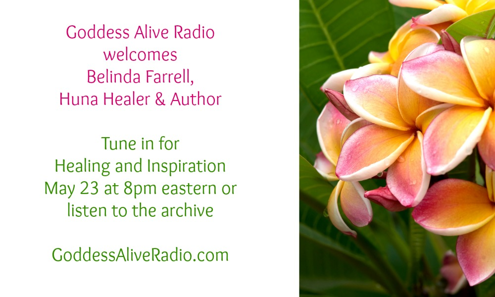 Goddess Alive Radio with Belinda Farrell Huna Healer and Author MotherHouse of the Goddess