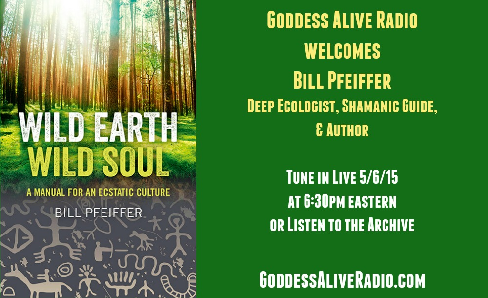 Goddess Alive Radio with Deep Ecologist and Shamanic Guide Bill Pfeiffer MotherHouse of the Goddess