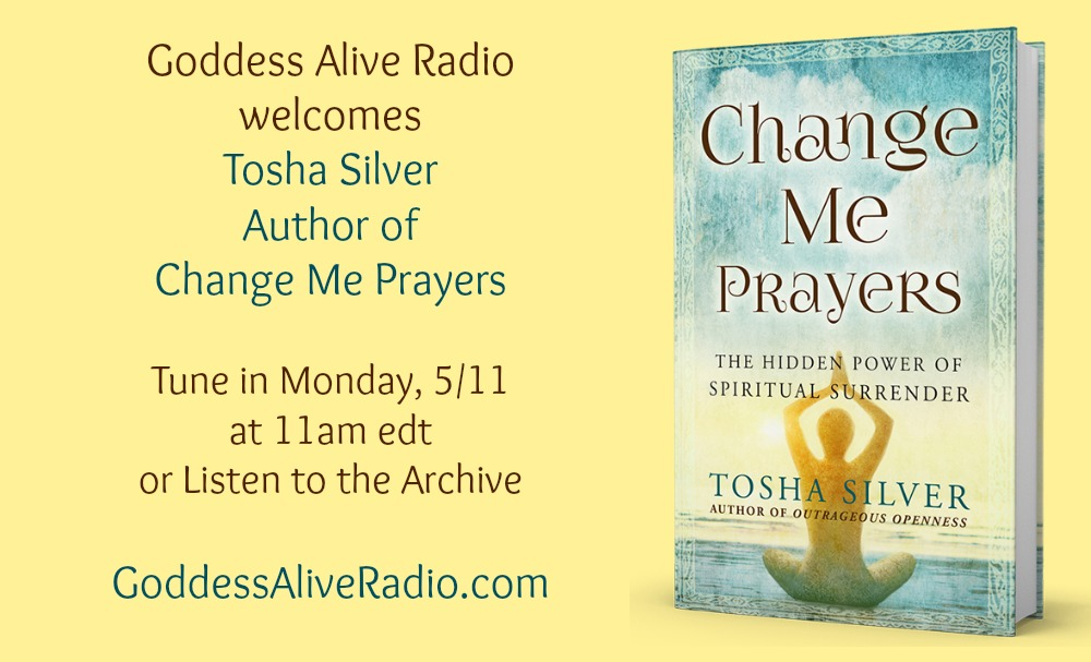 Goddess Alive Radio with Tosha Silver on the Change Me Prayers Book Launch MotherHouse of the Goddess