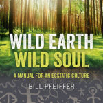 #GoddessAlive Radio – Wild Earth, Wild Soul with Bill Pfeiffer – Deep Ecologist & Shamanic Guide