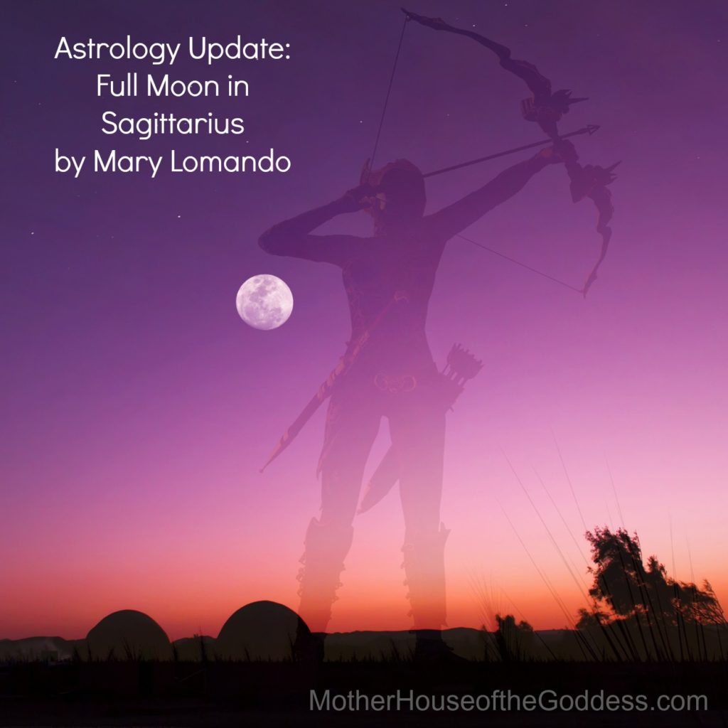 Astrology Update - Full Moon in Sagittarius by Mary Lomando for MotherHouse of the Goddess