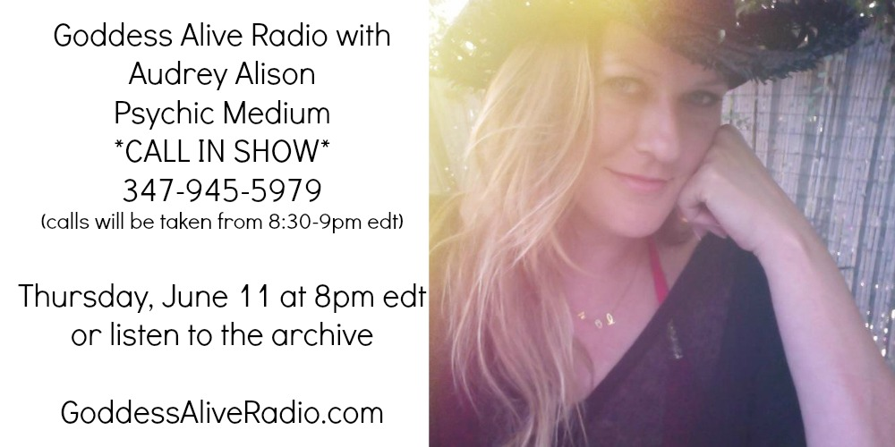Goddess Alive Radio with Audrey Alison Psychic Medium on MotherHouse of the Goddess