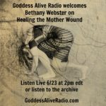 Goddess Alive Radio with Bethany Webster on Healing the Mother Wound June 23 on MotherHouse of the Goddess