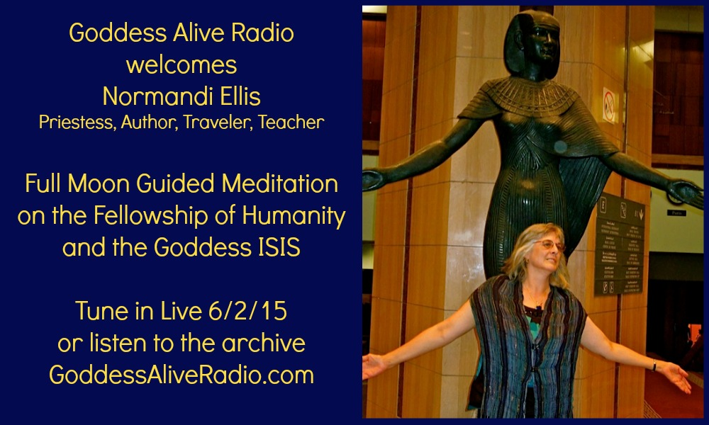 Goddess Alive Radio with Normandi Ellis Full Moon Guided Meditation on the Goddess ISIS MotherHouse of the Goddess