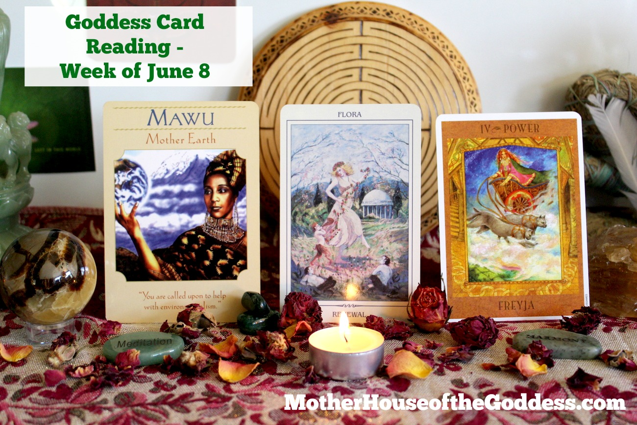 Goddess Card Reading Week of June 8 - Mawu Flora Freya MotherHouse of the Goddess