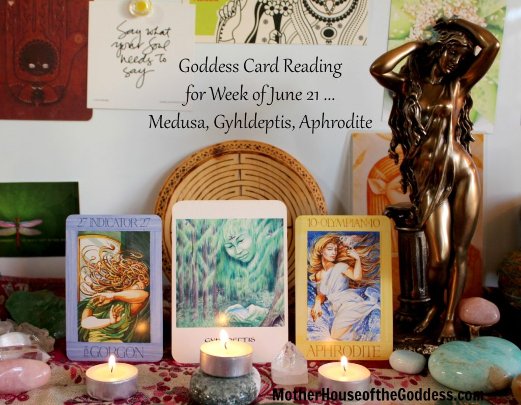 Goddess Card Reading for Week of June 21 - Medusa, Gyhldeptis, Aphrodite from MotherHouse of the Goddess