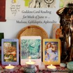 Goddess Card Reading for Week of June 21 & Summer Solstice – Medusa, Gyhldeptis, Aphrodite