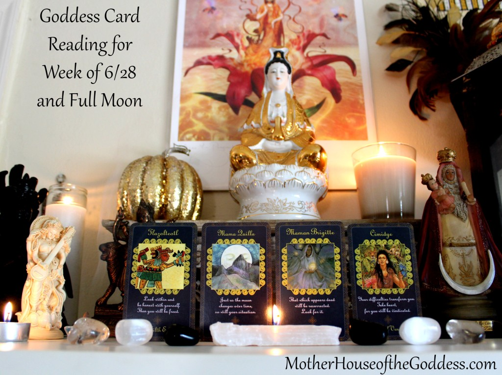 Goddess Card Reading for Week of June 28 and Full Moon - Tlazolteotl - Mama Quilla - Maman Brigitte - Cimidye MotherHouse of the Goddess