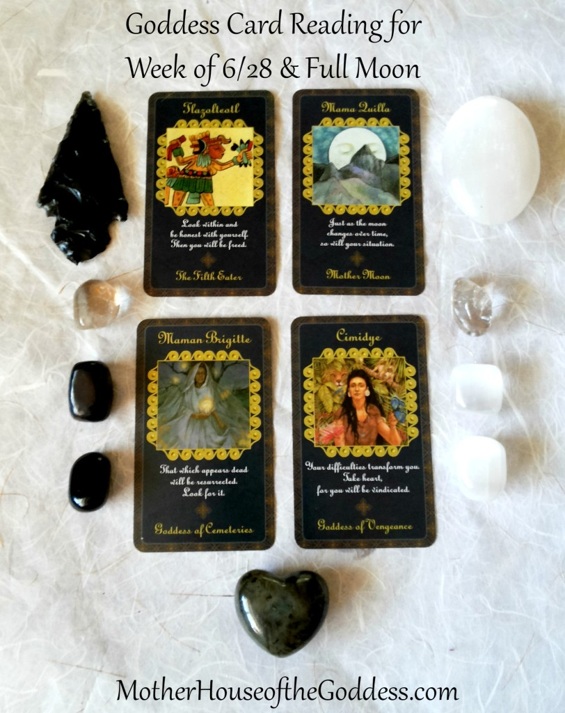 Goddess Card Reading for Week of June 28 and Full Moon in Capricorn MotherHouse of the Goddess