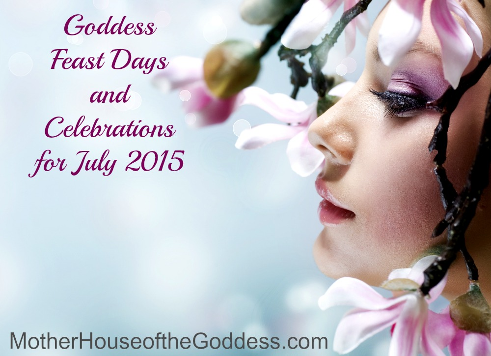 Goddess Feast Days and Celebrations for July 2015 from MotherHouse of the Goddess