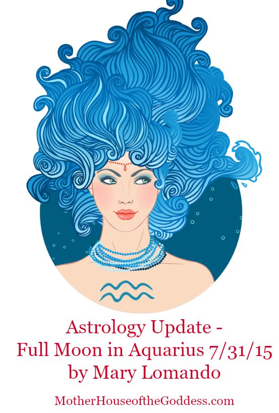 Astrology Update for Full Moon in Aquarius by Mary Lomando for MotherHouse of the Goddess