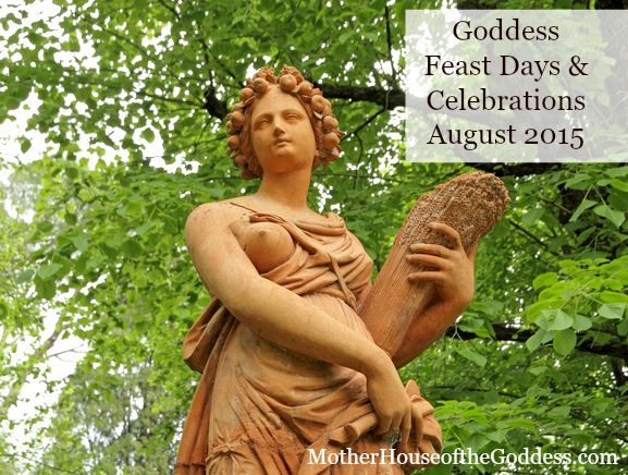 Goddess Feast Days and Celebrations for August 2015 MotherHouse of the Goddess