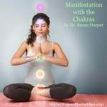 Manifestation with the Chakras by Dr Susan Harper for MotherHouse of the Goddess