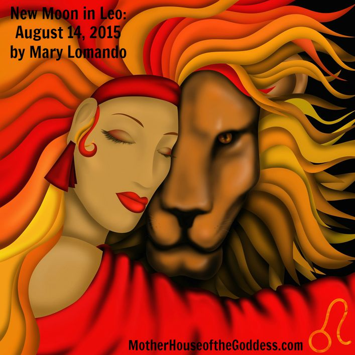 Astrology Update - New Moon in Leo August 14 by Mary Lomando for MotherHouse of the Goddess