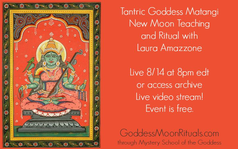 Tantric Goddess Matangi New Moon Teaching and Ritual with Laura Amazzone Goddess Moon Rituals Mystery School of the Goddess