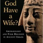 Book Review – Did God Have a Wife? by William Dever about the Goddess Asherah {Judith Laura}