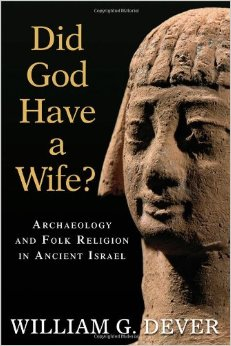 Did God Have a Wife by William Dever on the Goddess Asherah