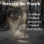 NEW! Between the Worlds – Goddess Hekate Activation Course {Mystery School of the Goddess}