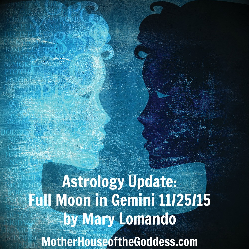 Astrology Update - Full Moon in Gemini November 25 by Mary Lomando MotherHouse of the Goddess