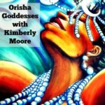 Orisha Goddesses eCourse with Kimberly Moore {Mystery School of the Goddess}
