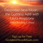 December New Moon Ritual on the Goddess Aditi with Laura Amazzone Mystery School of the Goddess