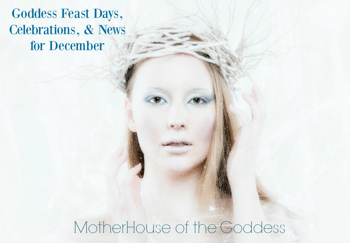 Goddess Feast Days Celebrations and News for December from MotherHouse of the Goddess