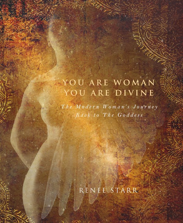 You are Woman You are Divine by Renee Starr