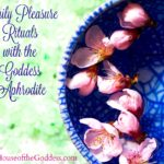 Daily Pleasure Rituals with the Goddess Aphrodite {Brandi Auset}