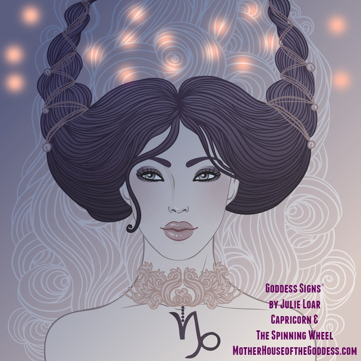 Goddess Signs by Julie Loar - Capricorn and the Spinning Wheel Rhythms Winter 2015 MotherHouse of the Goddess