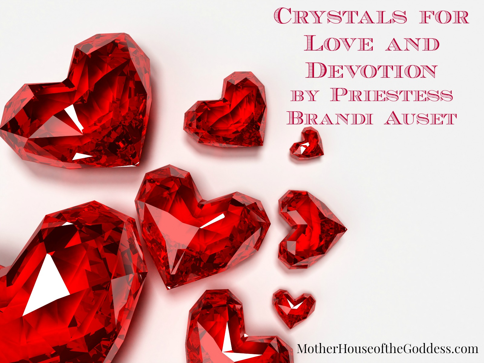 Crystals for Love and Devotion by Brandi Auset Witchy Wednesday MotherHouse of the Goddess
