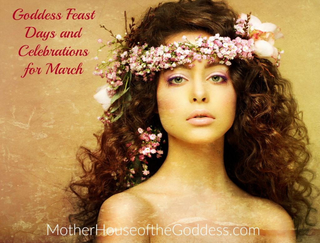 Goddess Feast Days and Celebrations for March MotherHouse of the Goddess