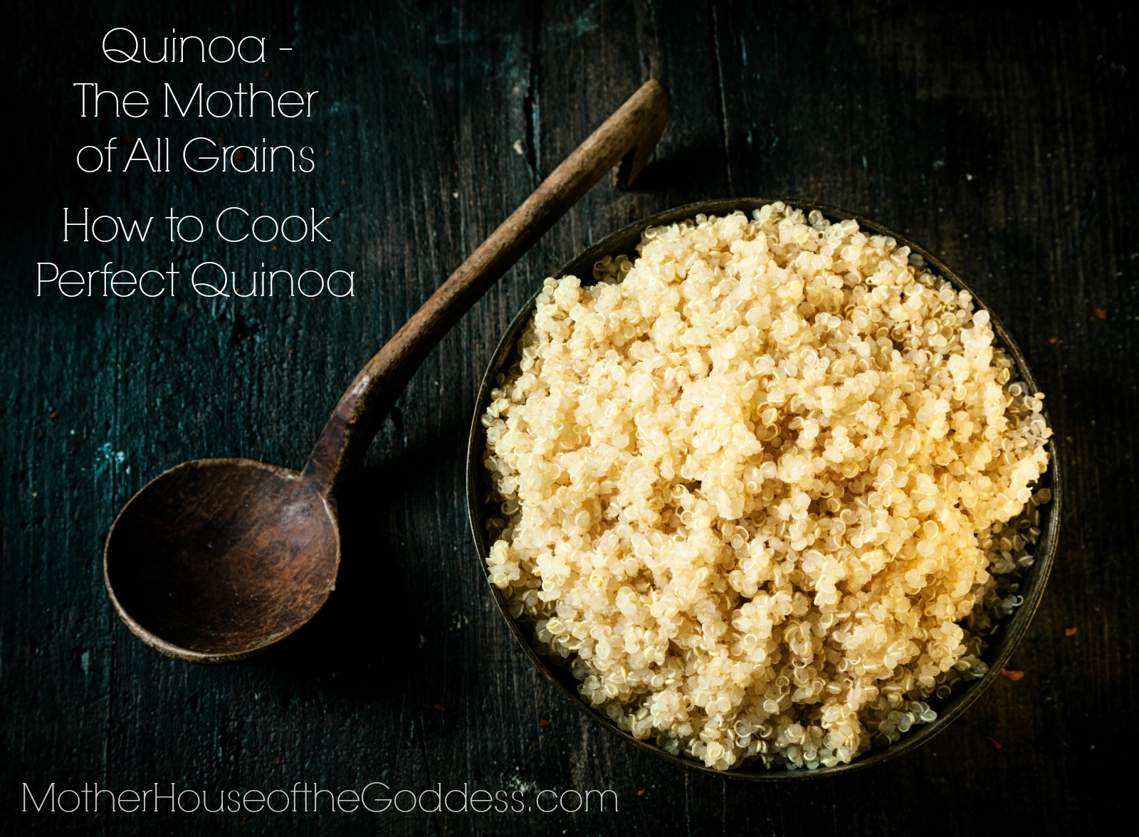 Quinoa The Mother Of All Grains And How To Cook Perfect Quinoa Kimberly  Moore For Motherhouse