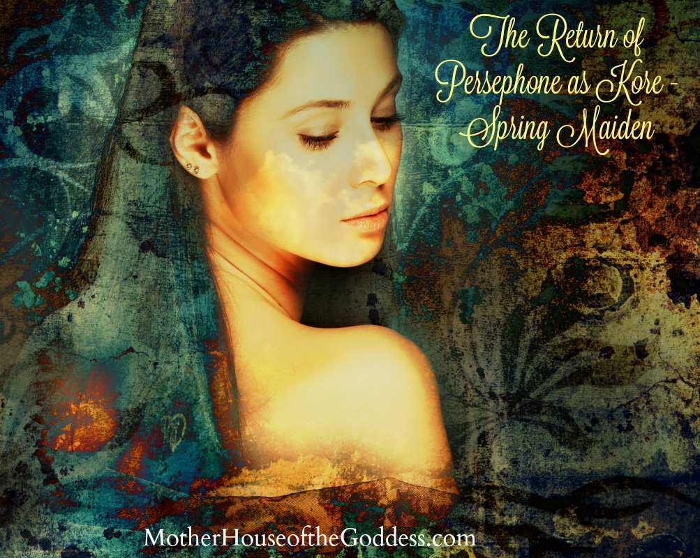 The Return of Persephone as Kore - Spring Maiden by Kimberly F Moore MotherHouse of the Goddess