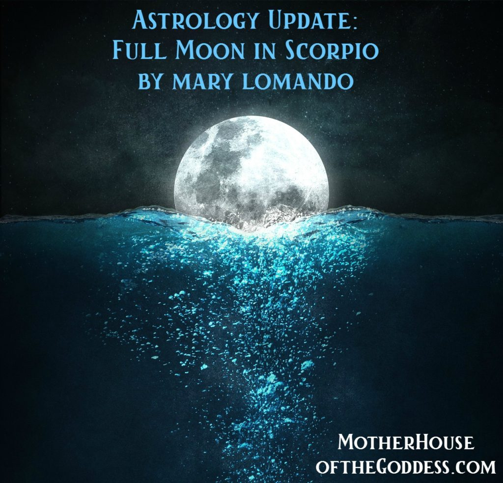 Astrology Update - Full Moon in Scorpio by Mary Lomando MotherHouse of the Goddess