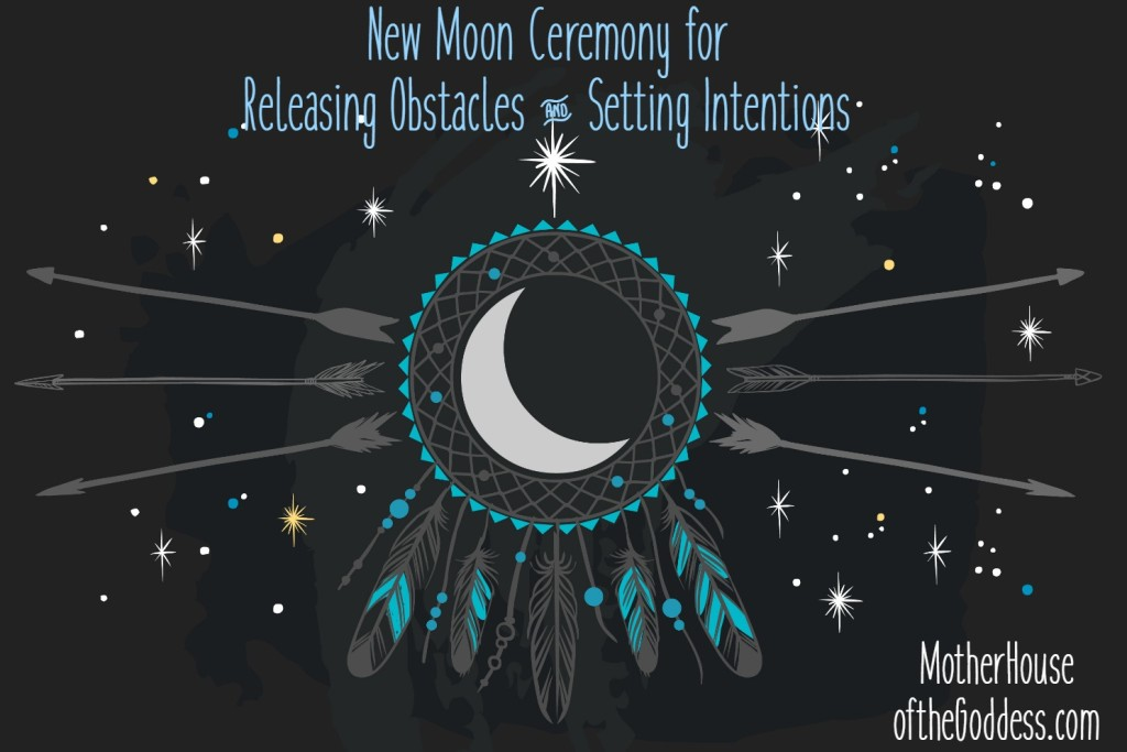 New Moon Ceremony for Releasing Obstacles and Setting Intentions MotherHouse of the Goddess