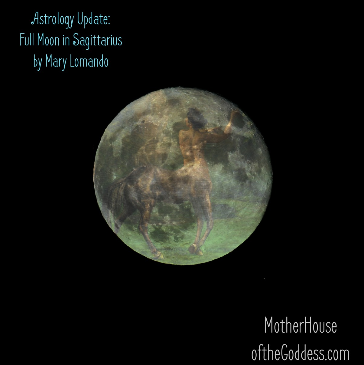 Astrology Update - Full Moon in Sagittarius May 21 by Mary Lomando for MotherHouse of the Goddess