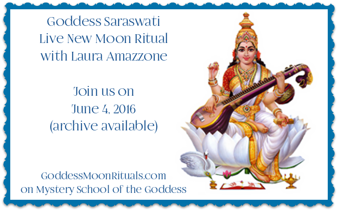 Goddess Saraswati Live New Moon Ritual with Laura Amazzone June Mystery School of the Goddess