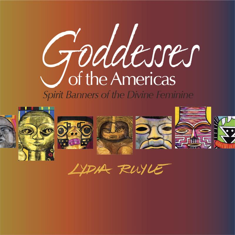 Goddesses of the Americas by Lydia Ruyle from Goddess Ink